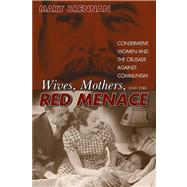 Wives, Mothers, and the Red Menace by Brennan, Mary C., 9780870818851