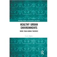 Healthy Urban Environments: More-than-human theories by Maller; Cecily, 9781138658851