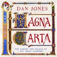 Magna Carta: The Making and Legacy of the Great Charter by Jones, Dan, 9781781858851