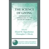 The Science of Giving: Experimental Approaches to the Study of Charity by Oppenheimer; Daniel M., 9781848728851