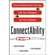 ConnectAbility: 8 Keys to Building Strong Partnerships with Your Colleagues and Your Customers by Ryback, David; Cathcart, Jim; Nour, David, 9780071638852
