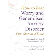 How to Beat Worry and Generalised Anxiety Disorder One Step at a Time by Chellingsworth, Marie; Farrand, Paul, 9781472108852
