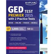 Kaplan GED Test Premier 2015 with 2 Practice Tests Book + Online + Videos + Mobile by Van Slyke, Caren, 9781618658852