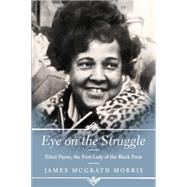 Eye on the Struggle: Ethel Payne, the First Lady of the Black Press by Morris, James McGrath, 9780062198853