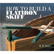 How to Build a Flatiron Skiff by Jones, K. D.; Freeland, Mark; Shoemaker, Marc, 9780764348853