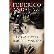 Los amantes bajo el Danubio by Andahazi, Federico, 9786070728853