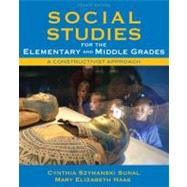 Social Studies for the Elementary and Middle Grades A Constructivist Approach by Sunal, Cynthia Szymanski; Haas, Mary Elizabeth, 9780137048854
