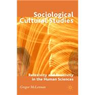 Sociological Cultural Studies Reflexivity and Positivity in the Human Sciences by McLennan, Gregor, 9780230008854