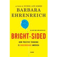 Bright-Sided How Positive Thinking Is Undermining America by Ehrenreich, Barbara, 9780312658854