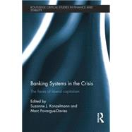 Banking Systems in the Crisis: The Faces of Liberal Capitalism by Konzelmann; Sue, 9781138798854