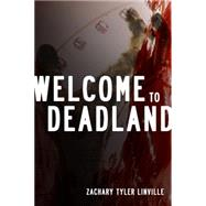 Welcome to Deadland by Linville, Zachary Tyler, 9781941758854