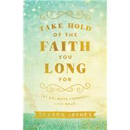 Take Hold of the Faith You Long For by Jaynes, Sharon, 9780801018855