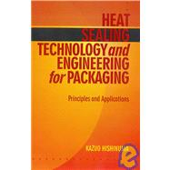 Heat Sealing Technology and Engineering for Packaging : Principles and Applications by Hishinuma, Kazuo, Ph.D.; Miyagawa, Hiroaki, Ph.D., 9781932078855