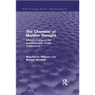 The Chamber of Maiden Thought (Psychology Revivals): Literary origins of the psychoanalytic model of the mind by Williams; Meg Harris, 9780415838856