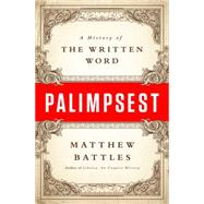Palimpsest: A History of the Written Word by Battles, Matthew, 9780393058857