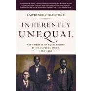 Inherently Unequal The Betrayal of Equal Rights by the Supreme Court, 1865-1903 by Goldstone, Lawrence, 9780802778857