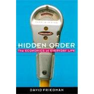 Hidden Order : The Economics of Everyday Life by Friedman, David D., 9780887308857