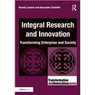 Integral Research and Innovation: Transforming Enterprise and Society by Lessem,Ronnie, 9781138218857