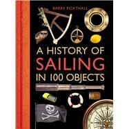 A History of Sailing in 100 Objects by Pickthall, Barry, 9781472918857