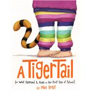 A Tiger Tail (Or What Happened to Anya on Her First Day of School) by Boldt, Mike; Boldt, Mike, 9781481448857