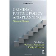 Criminal Justice Policy and Planning: Planned Change by Welsh; Wayne, 9780323298858