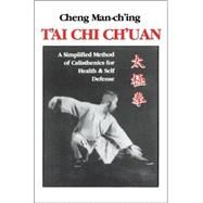 T'ai Chi Ch'uan : A Simplified Method of Calisthenics for Health and Self-Defense by MAN CH'ING, CHENG, 9780913028858
