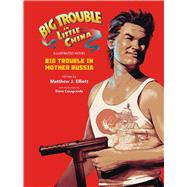 Big Trouble in Little China the Illustrated Novel: Big Trouble in Mother Russia by Elliot, Matthew J.; Casagrande, Elena, 9781608868858