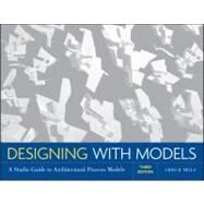 Designing with Models : A Studio Guide to Architectural Process Models by Mills, Criss B., 9780470498859