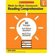 Week-by-Week Homework: Reading Comprehension Grade 1 30 Passages ? Text-based Questions ? Meets Core Standards by Rose, Mary; Rose, Mary C.; Gentile, Margaret S.; Rose, Mary C, 9780545668859