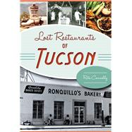 Lost Restaurants of Tucson by Connelly, Rita, 9781467118859