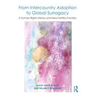 From Intercountry Adoption to Global Surrogacy: A Human Rights History and New Fertility Frontiers by Smith Rotabi; Karen, 9781472448859