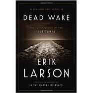 Dead Wake by Larson, Erik, 9780307408860