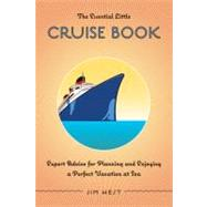 The Essential Little Cruise Book, 4th; Expert Advice for Planning and Enjoying a Perfect Vacation at Sea by Jim West, 9780762748860