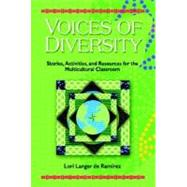Voices of Diversity : Stories, Activities, and Resources for the Multicultural Classroom by Langer de Ramirez, Lori, 9780131178861