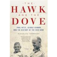The Hawk and the Dove Paul Nitze, George Kennan, and the History of the Cold War by Thompson, Nicholas, 9780312658861