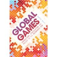 Global Games: Production, Circulation and Policy in the Networked Era by Kerr; Aphra, 9780415858861