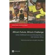 Africa's Future, Africa's Challenge : Early Childhood Care and Development in Sub-Saharan Africa by World Bank, 9780821368862