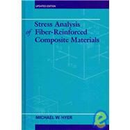 Stress Analysis of Fiber-Reinforced Composite Materials by Hyer, Michael W., 9781932078862