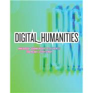 Digital Humanities by Burdick, Anne; Drucker, Johanna; Lunenfeld, Peter; Presner, Todd; Schnapp, Jeffrey, 9780262528863