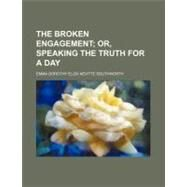 The Broken Engagement: Or, Speaking the Truth for a Day by Southworth, Emma Dorothy Eliza Nevitte, 9781154518863