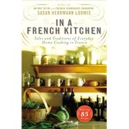 In a French Kitchen: Tales and Traditions of Everyday Home Cooking in France by Loomis, Susan Herrmann, 9781592408863
