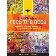 100 Plants to Feed the Bees by Xerces Society; Lee-Mader, Eric; Fowler, Jarrod; Vento, Jillian; Hopwood, Jennifer, 9781612128863