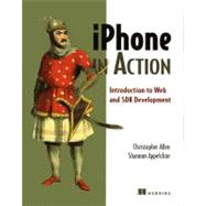 iPhone in Action : Introduction to Web and SDK Development by Allen, Christopher, 9781933988863