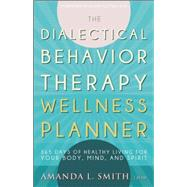 The Dialectical Behavior Therapy Wellness Planner by Smith, Amanda L., 9781936268863