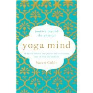 Yoga Mind Journey Beyond the Physical, 30 Days to Enhance your Practice and Revolutionize Your Life From the Inside Out by Colón, Suzan, 9781501168864