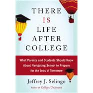 There Is Life After College by Selingo, Jeffrey J., 9780062388865
