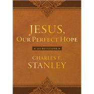 Jesus, Our Perfect Hope by Stanley, Charles F., 9780718098865