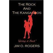 Rock and the Kangaroos : Giving it Back by Rogers, Jim O., 9780972748865