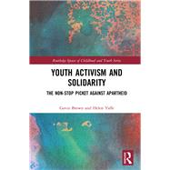 Youth Activism and Solidarity: The Non-Stop Picket Against Apartheid by BROWN; GAVIN, 9781138828865