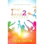 What I Need 2 Succeed by Carter, Linda, 9781630478865